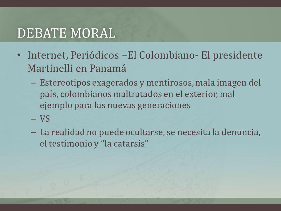 DEBATE MORALDEBATE MORAL Internet, Periódicos –El Colombiano- El presidente Martinelli en Panamá – Estereotipos exagerados y mentirosos, mala imagen d