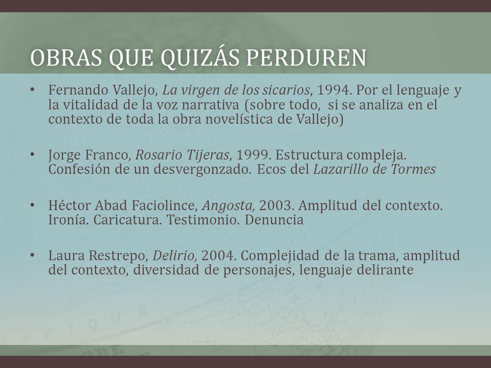 OBRAS QUE QUIZÁS PERDURENOBRAS QUE QUIZÁS PERDUREN Fernando Vallejo, La virgen de los sicarios, 1994. Por el lenguaje y la vitalidad de la voz narrati