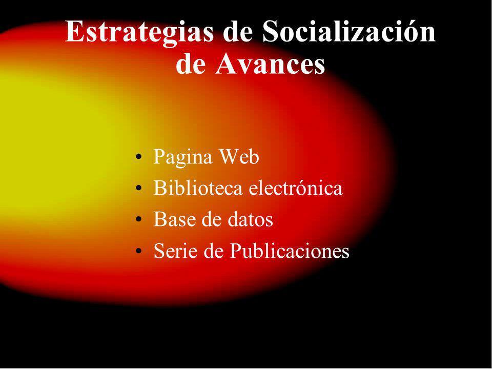 Estrategias de Socialización de Avances Pagina Web Biblioteca electrónica Base de datos Serie de Publicaciones