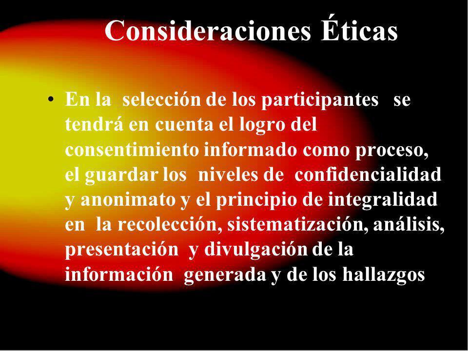 Consideraciones Éticas En la selección de los participantes se tendrá en cuenta el logro del consentimiento informado como proceso, el guardar los niv
