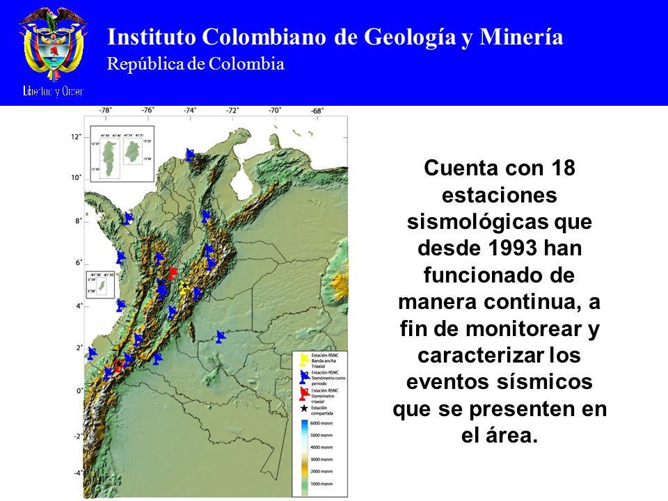 Instituto Colombiano de Geología y Minería República de Colombia Cuenta con 18 estaciones sismológicas que desde 1993 han funcionado de manera continua, a fin de monitorear y caracterizar los eventos sísmicos que se presenten en el área.