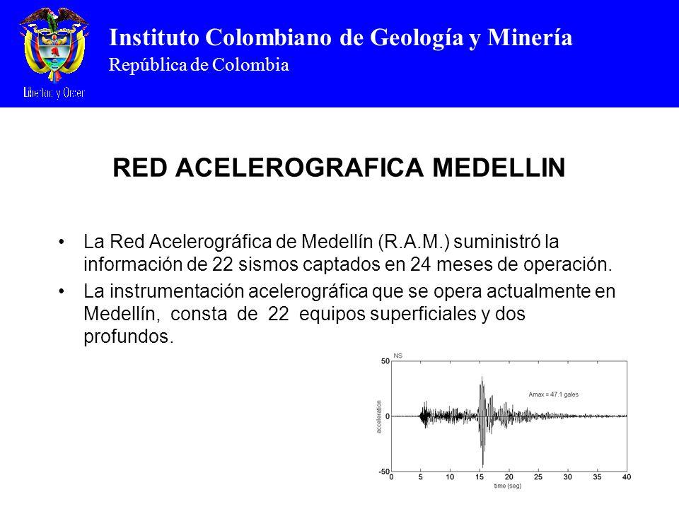 Instituto Colombiano de Geología y Minería República de Colombia RED ACELEROGRAFICA MEDELLIN La Red Acelerográfica de Medellín (R.A.M.) suministró la información de 22 sismos captados en 24 meses de operación.