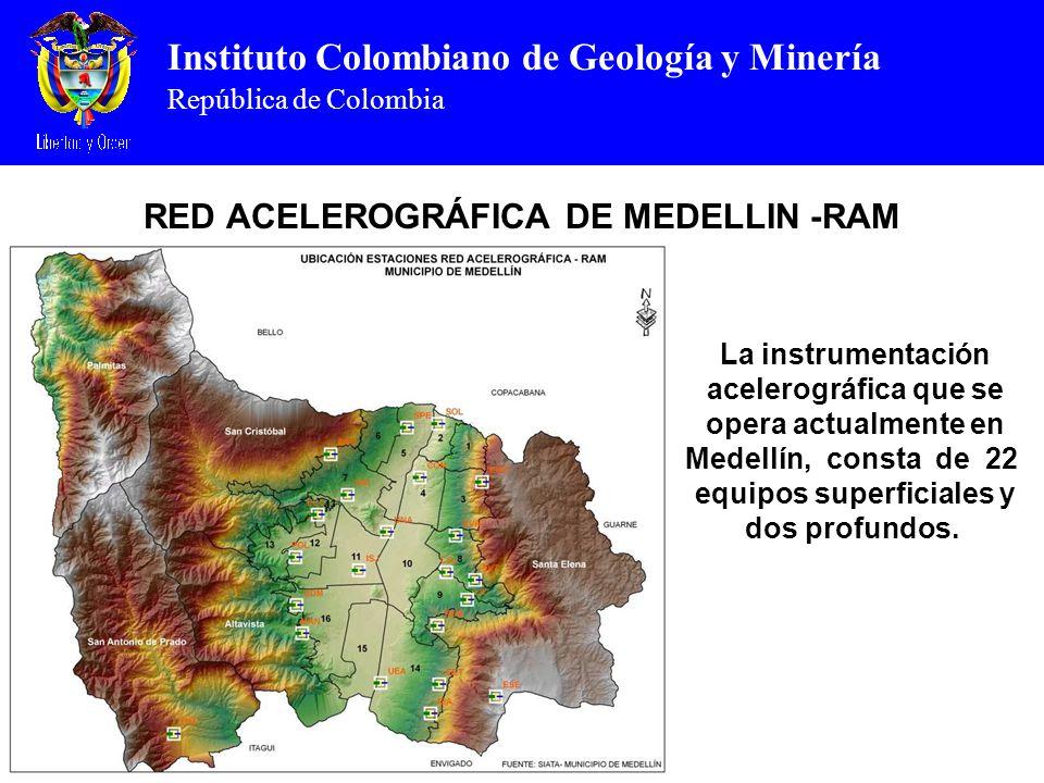 Instituto Colombiano de Geología y Minería República de Colombia RED ACELEROGRÁFICA DE MEDELLIN -RAM La instrumentación acelerográfica que se opera actualmente en Medellín, consta de 22 equipos superficiales y dos profundos.
