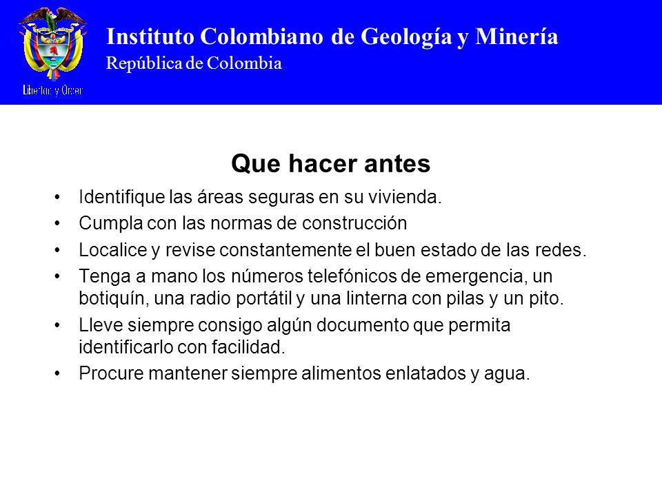 Instituto Colombiano de Geología y Minería República de Colombia Que hacer antes Identifique las áreas seguras en su vivienda. Cumpla con las normas d