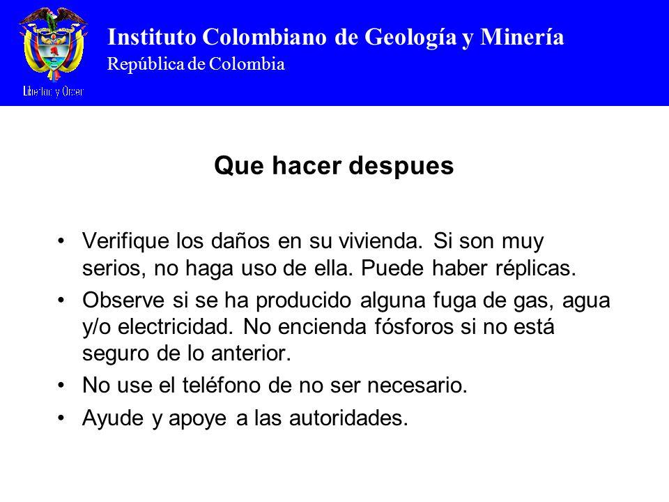 Instituto Colombiano de Geología y Minería República de Colombia Que hacer despues Verifique los daños en su vivienda. Si son muy serios, no haga uso