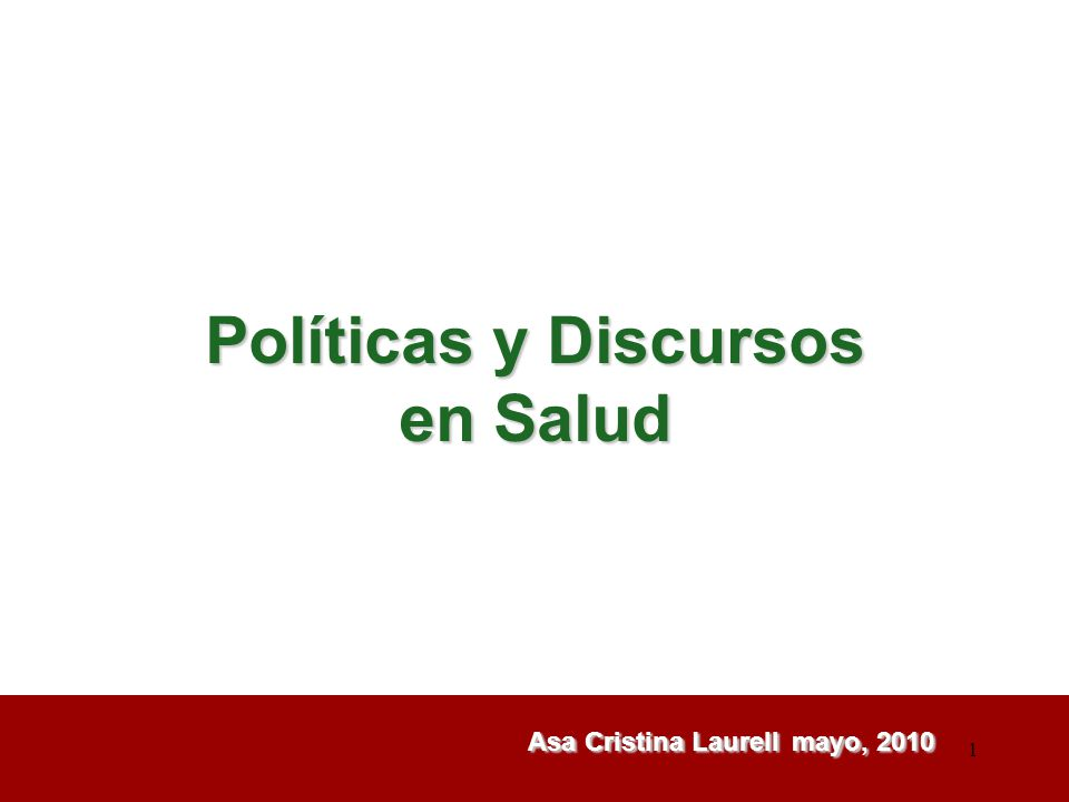 1 1 Políticas y Discursos en Salud Asa Cristina Laurell mayo, 2010