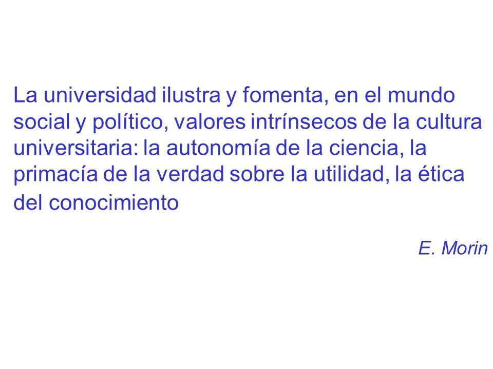 La universidad ilustra y fomenta, en el mundo social y político, valores intrínsecos de la cultura universitaria: la autonomía de la ciencia, la prima