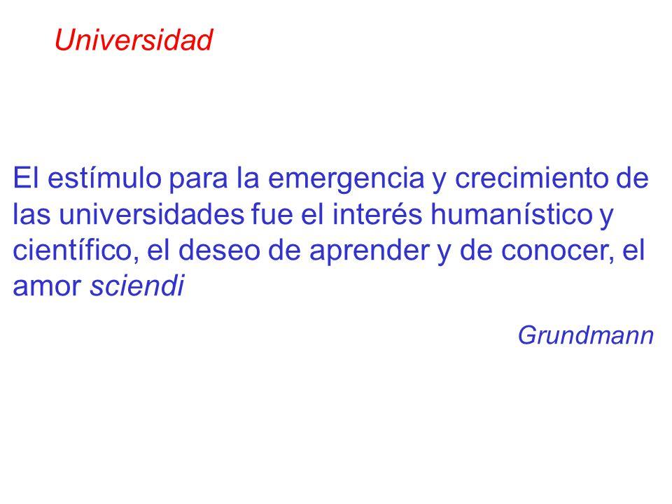El estímulo para la emergencia y crecimiento de las universidades fue el interés humanístico y científico, el deseo de aprender y de conocer, el amor