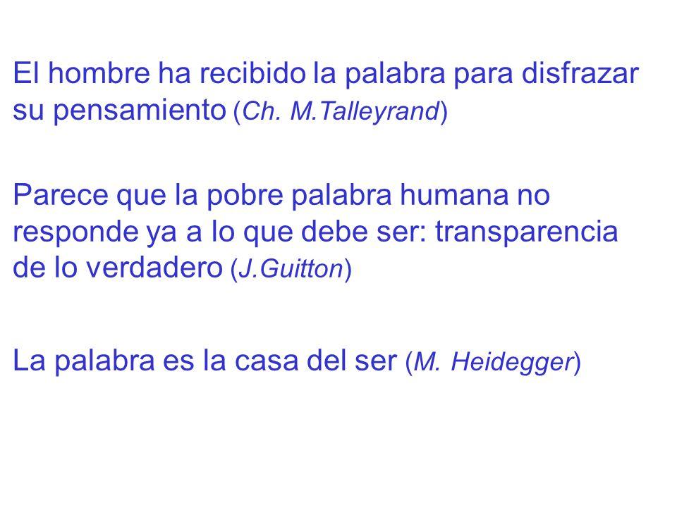 El hombre ha recibido la palabra para disfrazar su pensamiento (Ch. M.Talleyrand) Parece que la pobre palabra humana no responde ya a lo que debe ser: