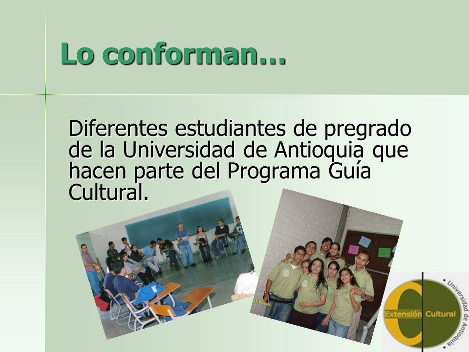 Lo conforman… Diferentes estudiantes de pregrado de la Universidad de Antioquia que hacen parte del Programa Guía Cultural.