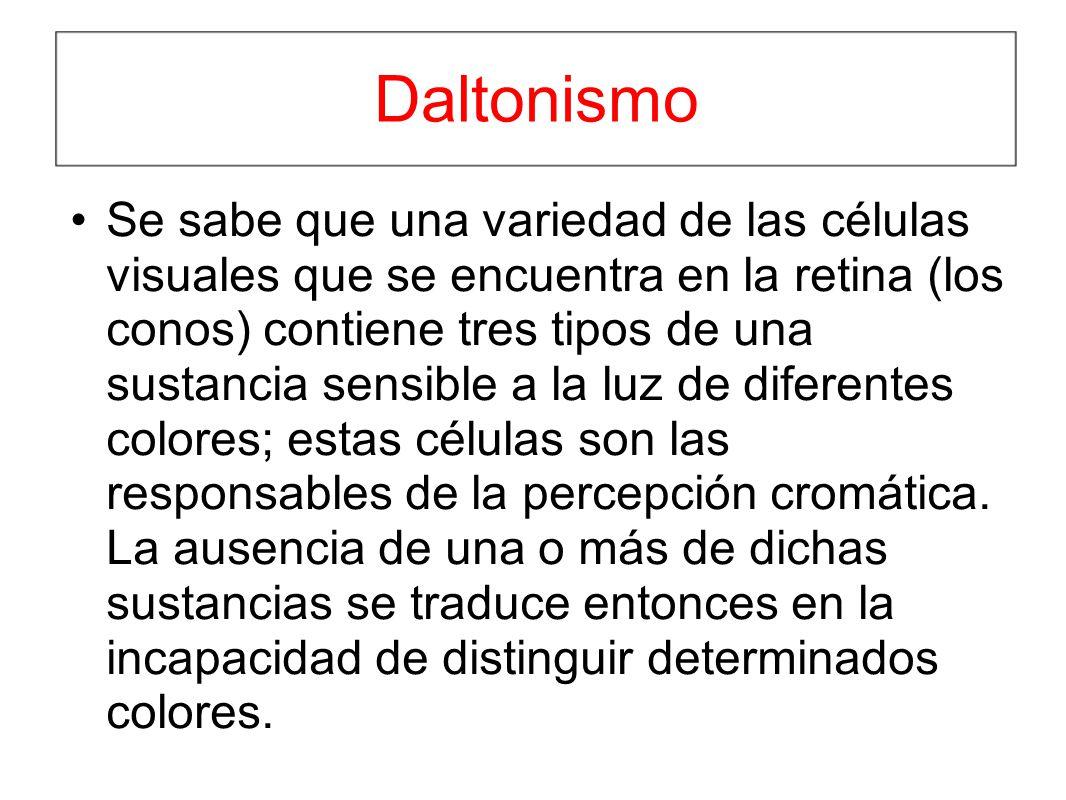 Daltonismo Se sabe que una variedad de las células visuales que se encuentra en la retina (los conos) contiene tres tipos de una sustancia sensible a