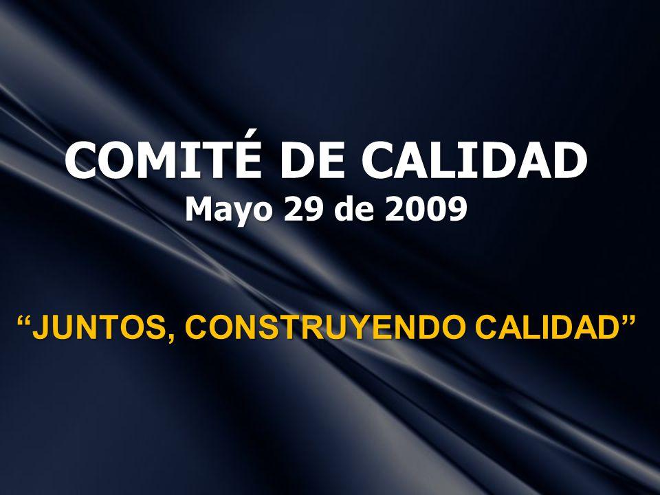 COMITÉ DE CALIDAD Mayo 29 de 2009 JUNTOS, CONSTRUYENDO CALIDAD