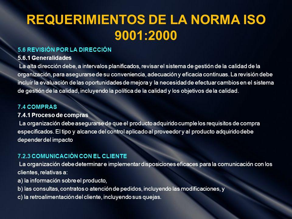REQUERIMIENTOS DE LA NORMA ISO 9001:2000 5.6 REVISIÓN POR LA DIRECCIÓN 5.6.1 Generalidades La alta dirección debe, a intervalos planificados, revisar