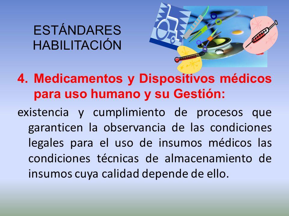 ESTÁNDARES HABILITACIÓN 4.Medicamentos y Dispositivos médicos para uso humano y su Gestión: existencia y cumplimiento de procesos que garanticen la ob