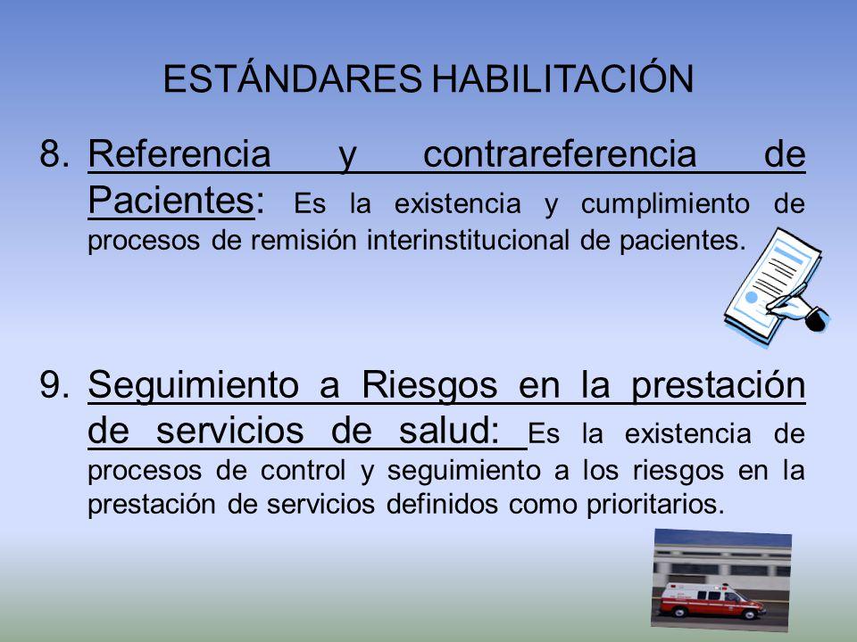ESTÁNDARES HABILITACIÓN 8.Referencia y contrareferencia de Pacientes: Es la existencia y cumplimiento de procesos de remisión interinstitucional de pa