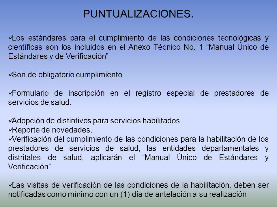 PUNTUALIZACIONES. Los estándares para el cumplimiento de las condiciones tecnológicas y científicas son los incluidos en el Anexo Técnico No. 1 Manual