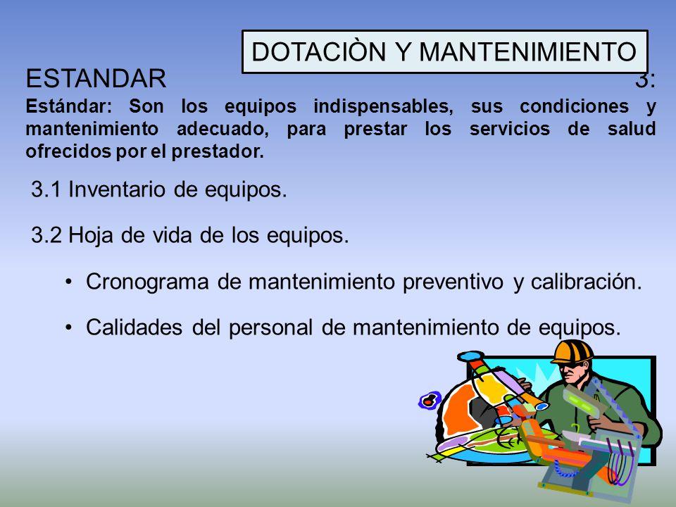ESTANDAR 3: Estándar: Son los equipos indispensables, sus condiciones y mantenimiento adecuado, para prestar los servicios de salud ofrecidos por el p
