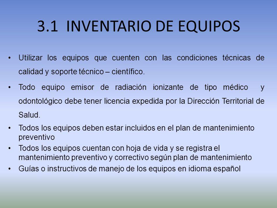 3.1 INVENTARIO DE EQUIPOS Utilizar los equipos que cuenten con las condiciones técnicas de calidad y soporte técnico – científico. Todo equipo emisor