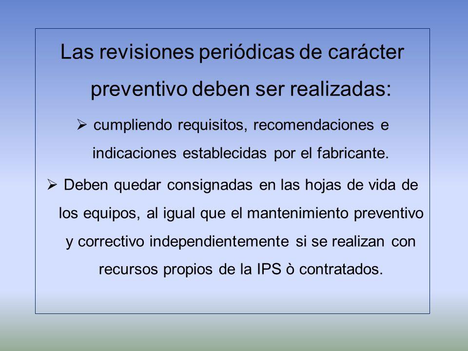 Las revisiones periódicas de carácter preventivo deben ser realizadas: cumpliendo requisitos, recomendaciones e indicaciones establecidas por el fabri