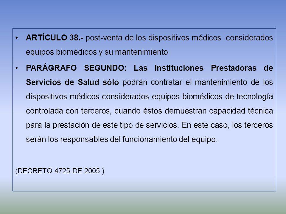ARTÍCULO 38.- post-venta de los dispositivos médicos considerados equipos biomédicos y su mantenimiento PARÁGRAFO SEGUNDO: Las Instituciones Prestador