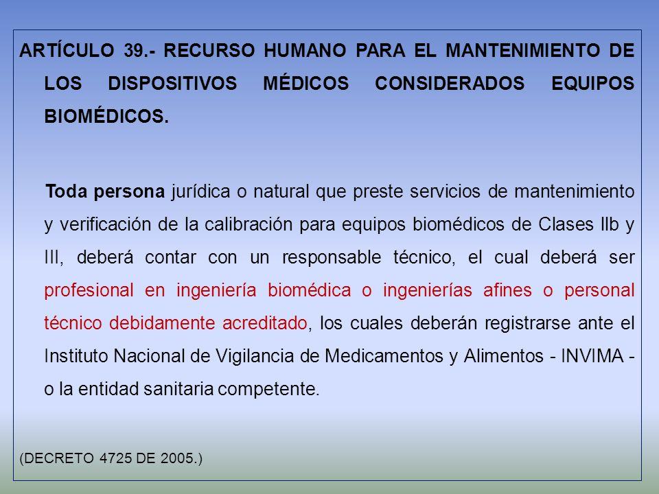 ARTÍCULO 39.- RECURSO HUMANO PARA EL MANTENIMIENTO DE LOS DISPOSITIVOS MÉDICOS CONSIDERADOS EQUIPOS BIOMÉDICOS. Toda persona jurídica o natural que pr