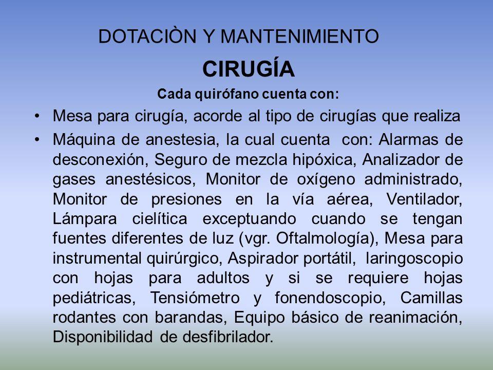 DOTACIÒN Y MANTENIMIENTO CIRUGÍA Cada quirófano cuenta con: Mesa para cirugía, acorde al tipo de cirugías que realiza Máquina de anestesia, la cual cu