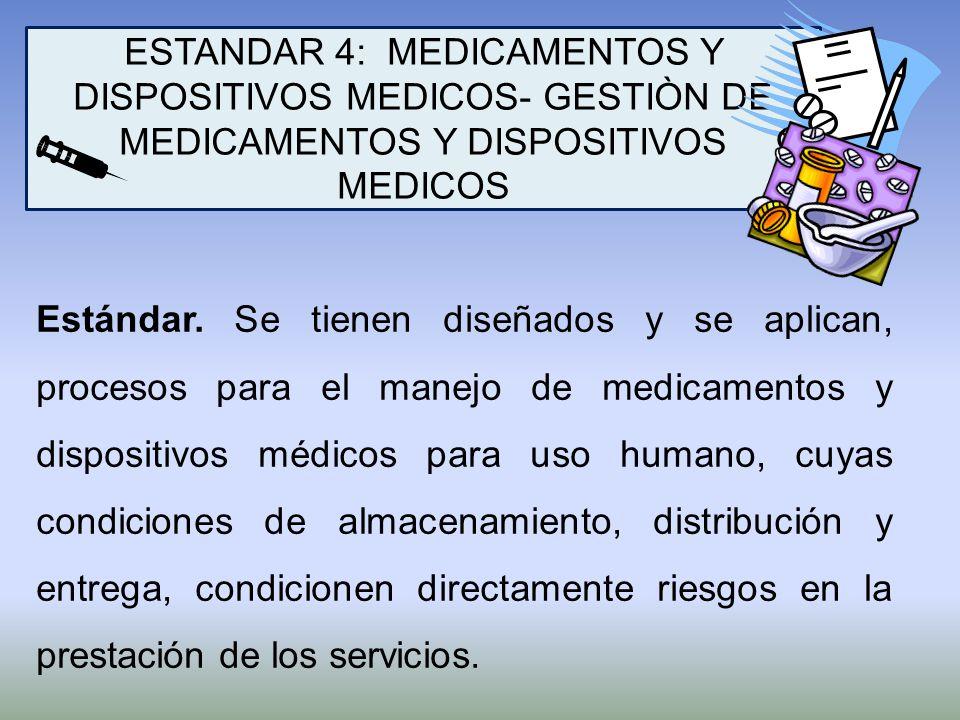 ESTANDAR 4: MEDICAMENTOS Y DISPOSITIVOS MEDICOS- GESTIÒN DE MEDICAMENTOS Y DISPOSITIVOS MEDICOS Estándar. Se tienen diseñados y se aplican, procesos p