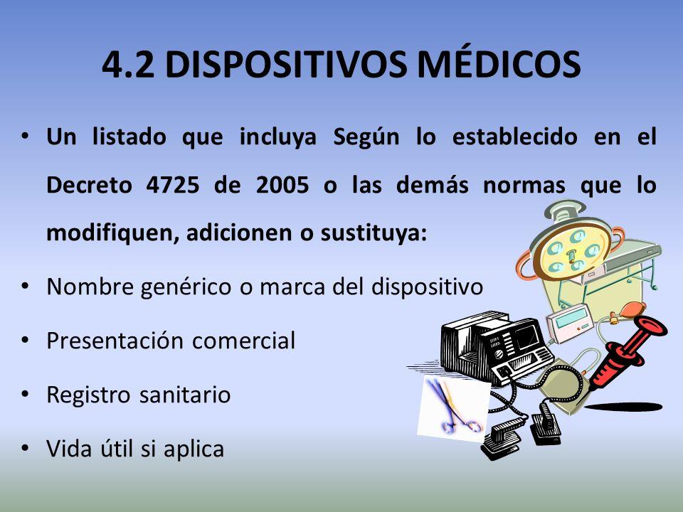 4.2 DISPOSITIVOS MÉDICOS Un listado que incluya Según lo establecido en el Decreto 4725 de 2005 o las demás normas que lo modifiquen, adicionen o sust