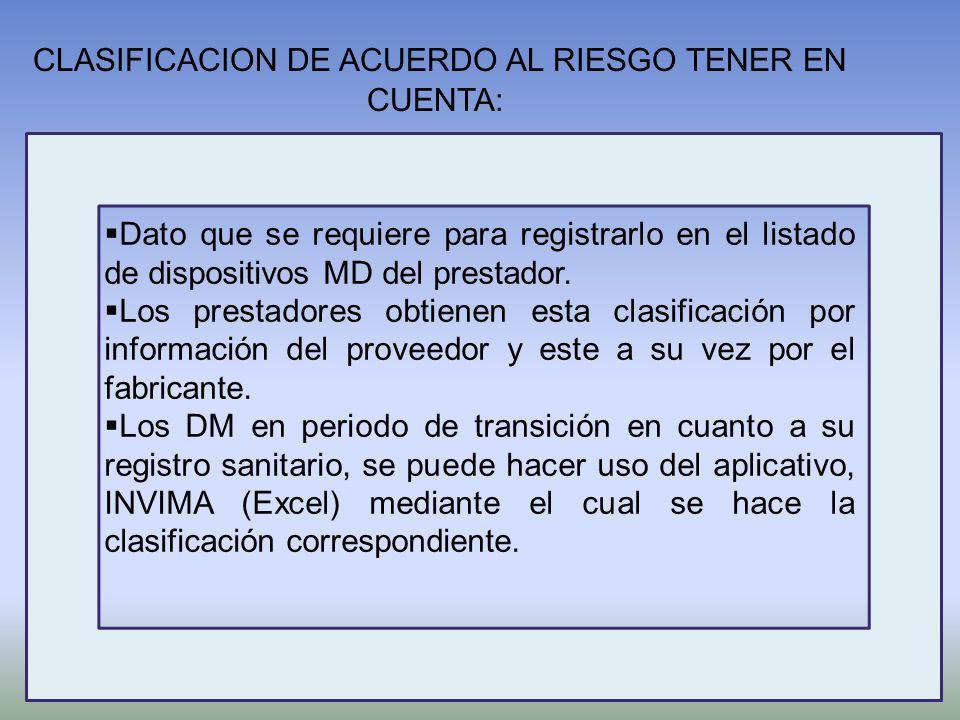 CLASIFICACION DE ACUERDO AL RIESGO TENER EN CUENTA: Dato que se requiere para registrarlo en el listado de dispositivos MD del prestador. Los prestado