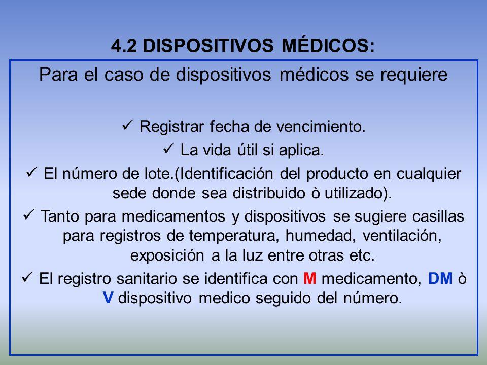 4.2 DISPOSITIVOS MÉDICOS: Para el caso de dispositivos médicos se requiere Registrar fecha de vencimiento. La vida útil si aplica. El número de lote.(