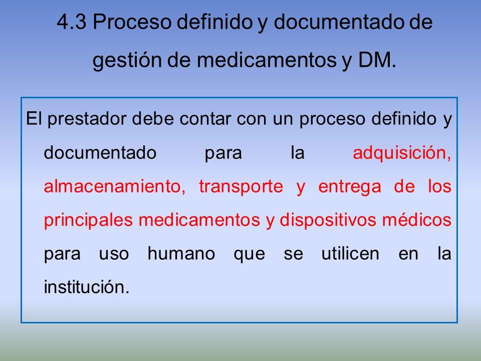 4.3 Proceso definido y documentado de gestión de medicamentos y DM. El prestador debe contar con un proceso definido y documentado para la adquisición
