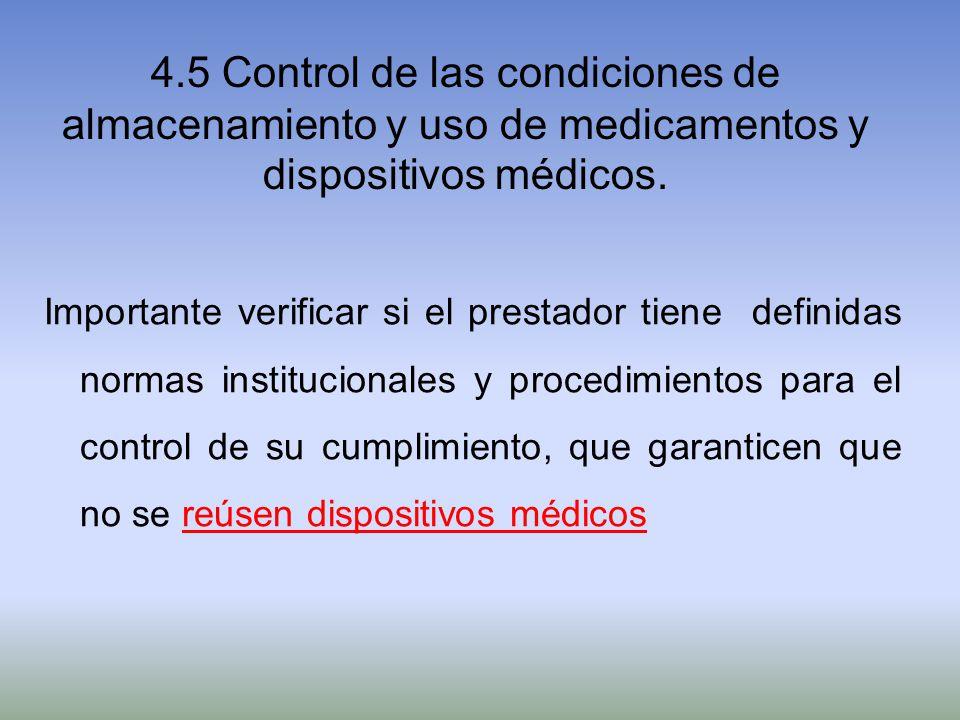 4.5 Control de las condiciones de almacenamiento y uso de medicamentos y dispositivos médicos. Importante verificar si el prestador tiene definidas no