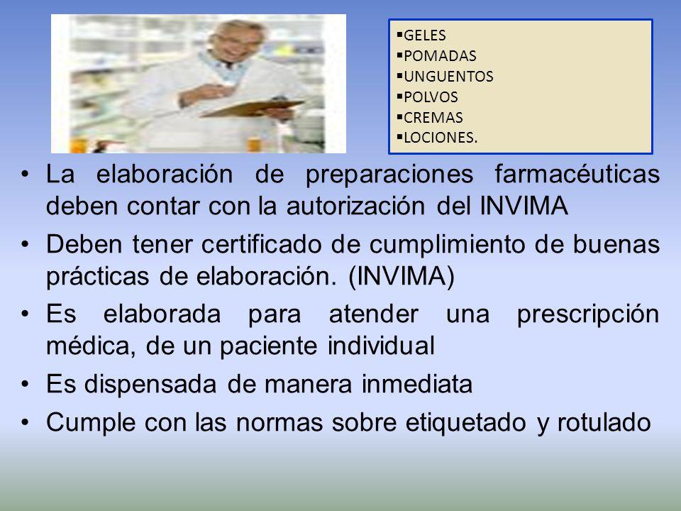 La elaboración de preparaciones farmacéuticas deben contar con la autorización del INVIMA Deben tener certificado de cumplimiento de buenas prácticas