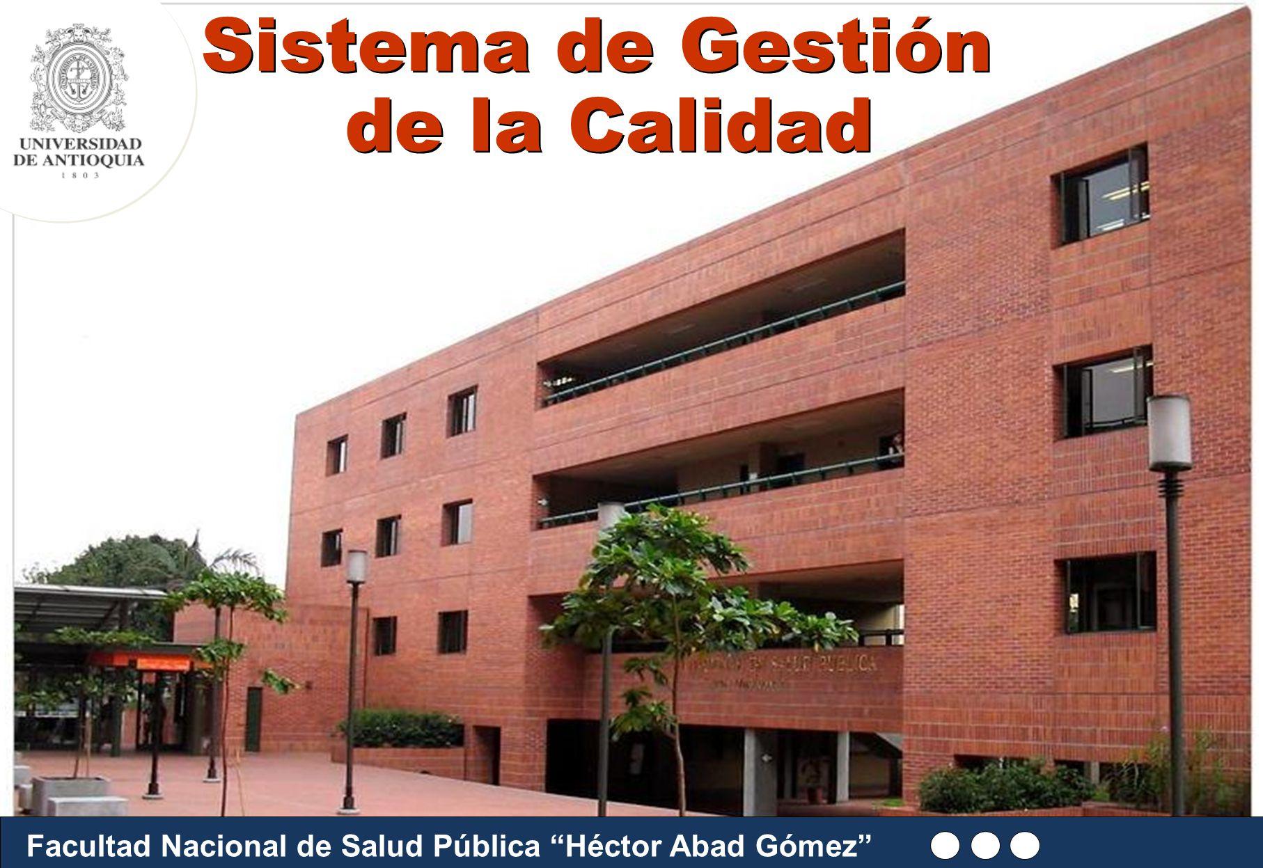Facultad Nacional de Salud Pública Héctor Abad Gómez Sistema de Gestión de la Calidad Sistema de Gestión de la Calidad