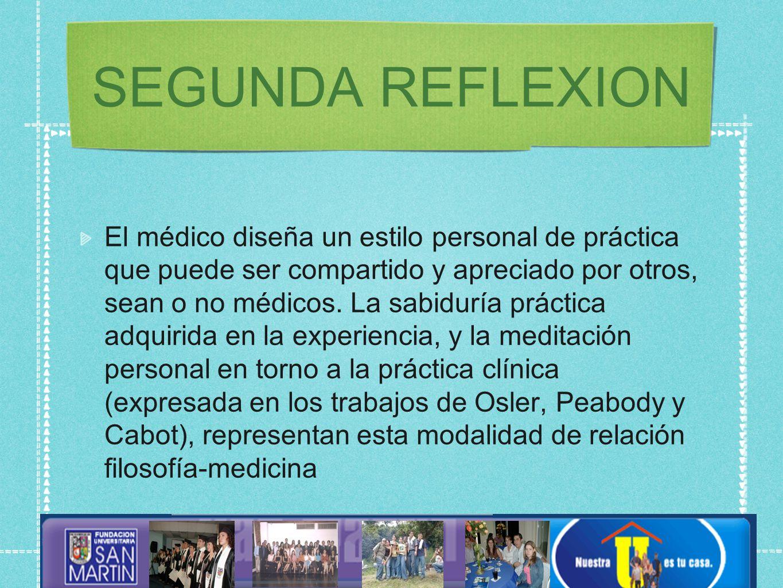 SEGUNDA REFLEXION El médico diseña un estilo personal de práctica que puede ser compartido y apreciado por otros, sean o no médicos.