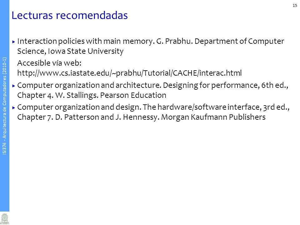 ISI374 - Arquitectura de Computadores (2010-1) 15 Lecturas recomendadas Interaction policies with main memory.