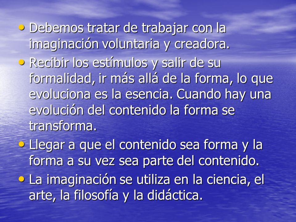 Debemos tratar de trabajar con la imaginación voluntaria y creadora. Debemos tratar de trabajar con la imaginación voluntaria y creadora. Recibir los