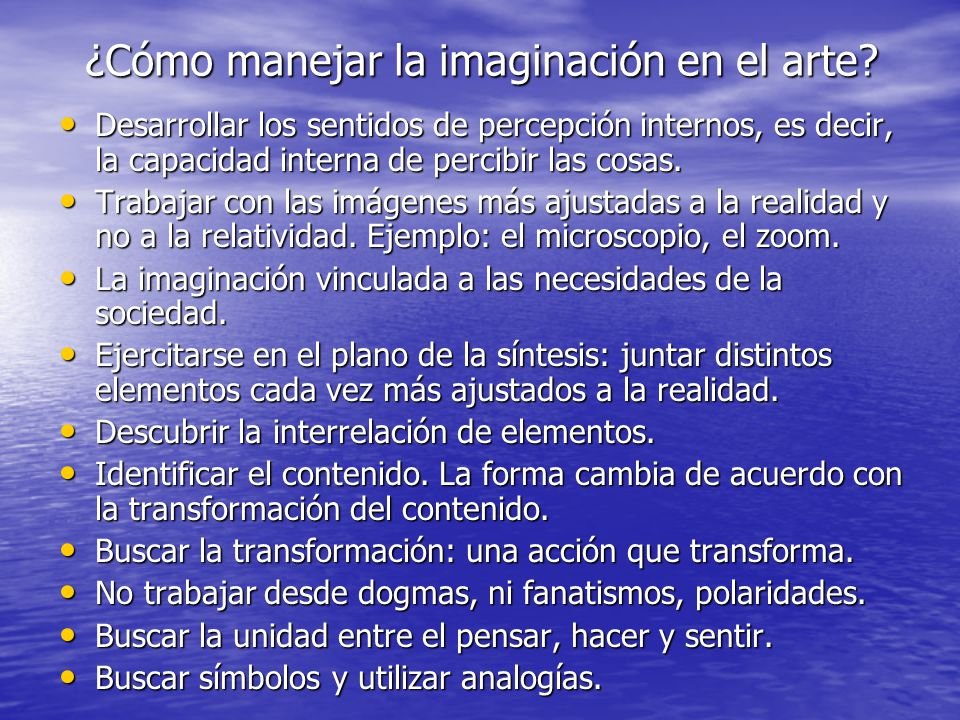 ¿Cómo manejar la imaginación en el arte? Desarrollar los sentidos de percepción internos, es decir, la capacidad interna de percibir las cosas. Desarr