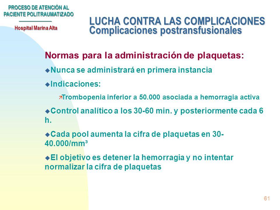 PROCESO DE ATENCIÓN AL PACIENTE POLITRAUMATIZADO Hospital Marina Alta 60 LUCHA CONTRA LAS COMPLICACIONES Complicaciones postransfusionales Normas para