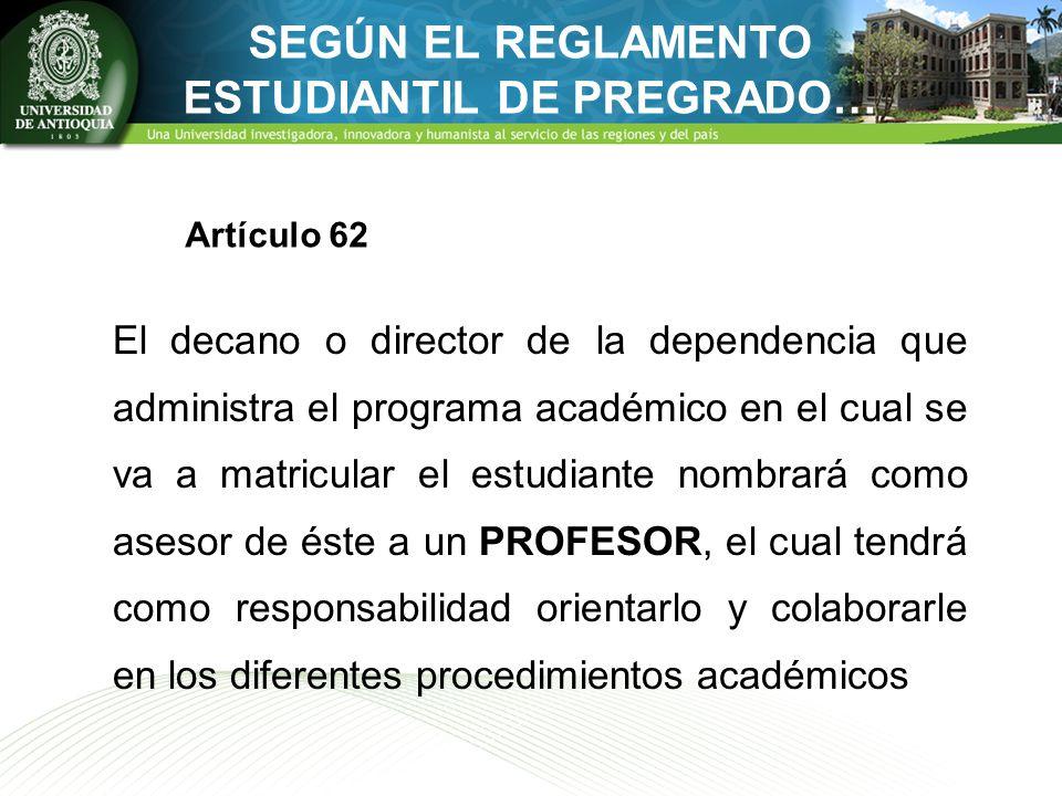 SEGÚN EL REGLAMENTO ESTUDIANTIL DE PREGRADO… El decano o director de la dependencia que administra el programa académico en el cual se va a matricular