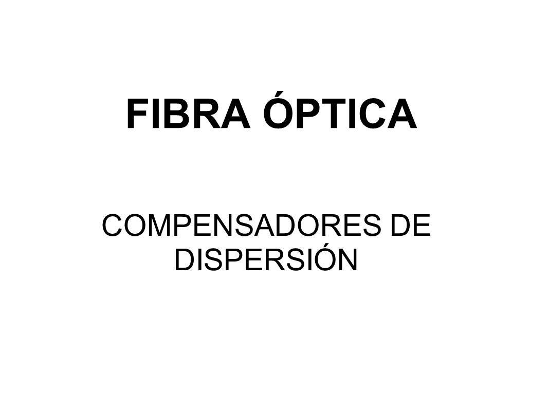 FIBRA ÓPTICA COMPENSADORES DE DISPERSIÓN
