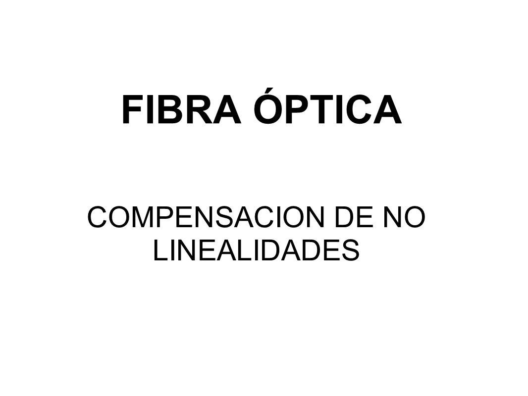 FIBRA ÓPTICA COMPENSACION DE NO LINEALIDADES