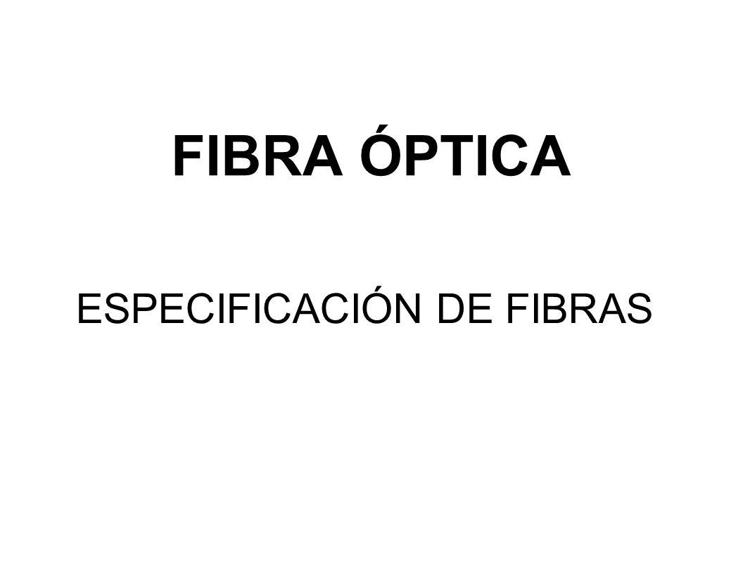 FIBRA ÓPTICA ESPECIFICACIÓN DE FIBRAS