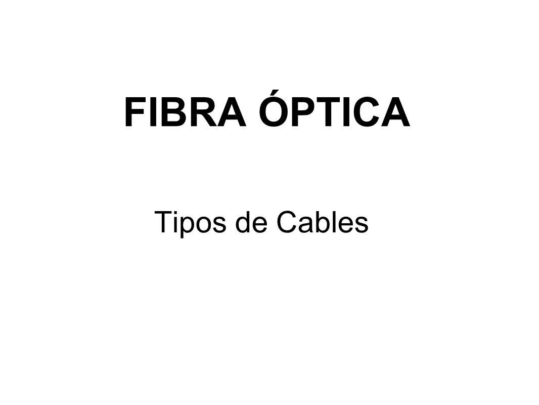 FIBRA ÓPTICA Tipos de Cables