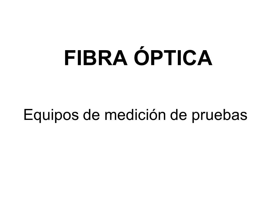 FIBRA ÓPTICA Equipos de medición de pruebas