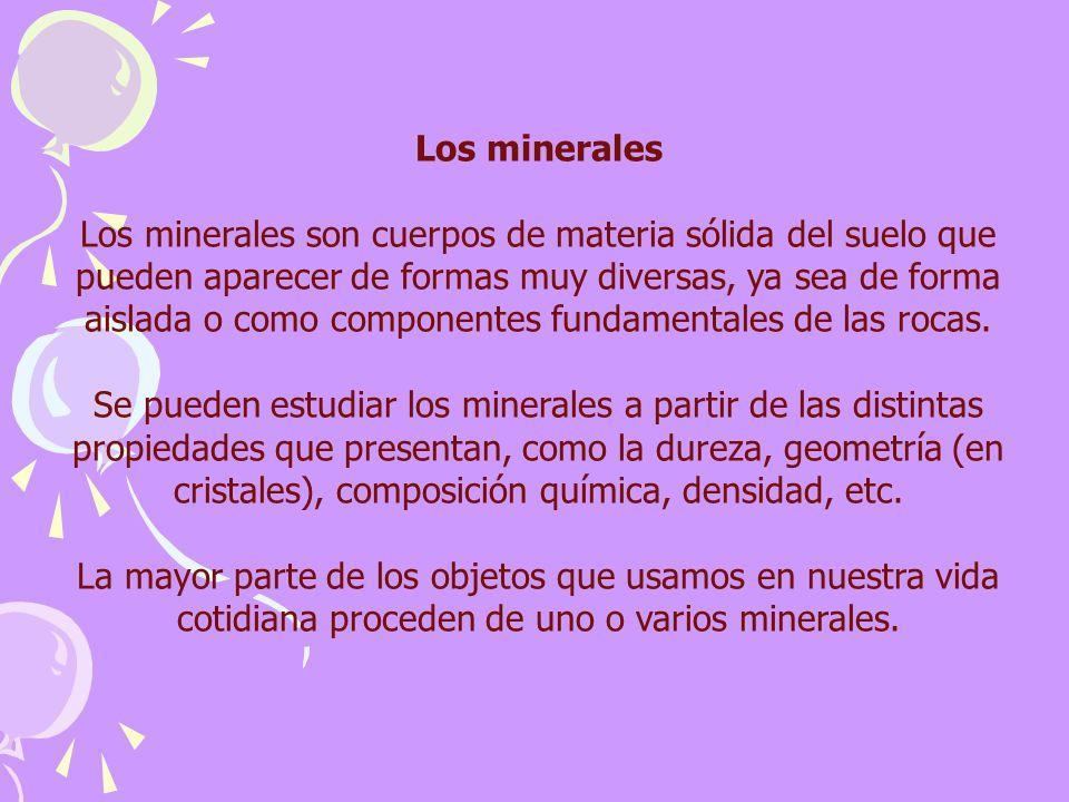 Los minerales Los minerales son cuerpos de materia sólida del suelo que pueden aparecer de formas muy diversas, ya sea de forma aislada o como compone