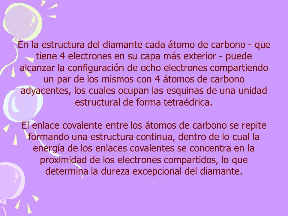En la estructura del diamante cada átomo de carbono - que tiene 4 electrones en su capa más exterior - puede alcanzar la configuración de ocho electro