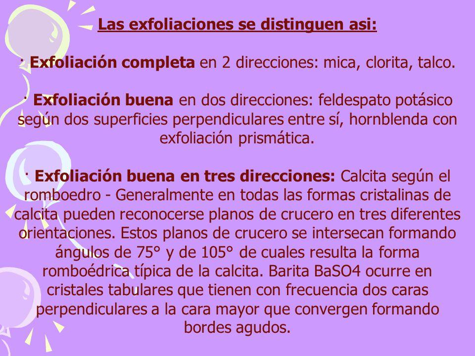 Las exfoliaciones se distinguen asi: · Exfoliación completa en 2 direcciones: mica, clorita, talco. · Exfoliación buena en dos direcciones: feldespato