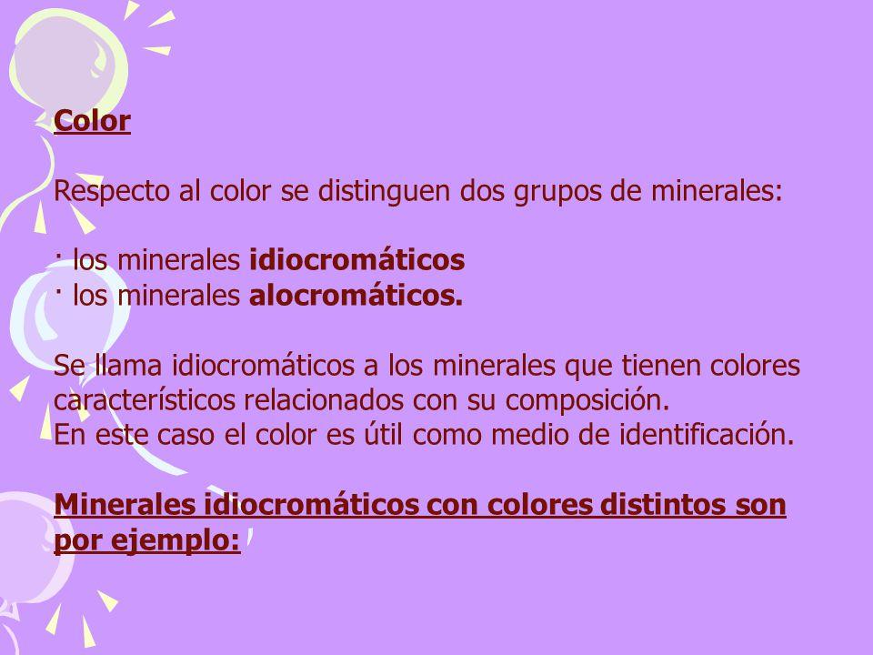 Color Respecto al color se distinguen dos grupos de minerales: · los minerales idiocromáticos · los minerales alocromáticos. Se llama idiocromáticos a