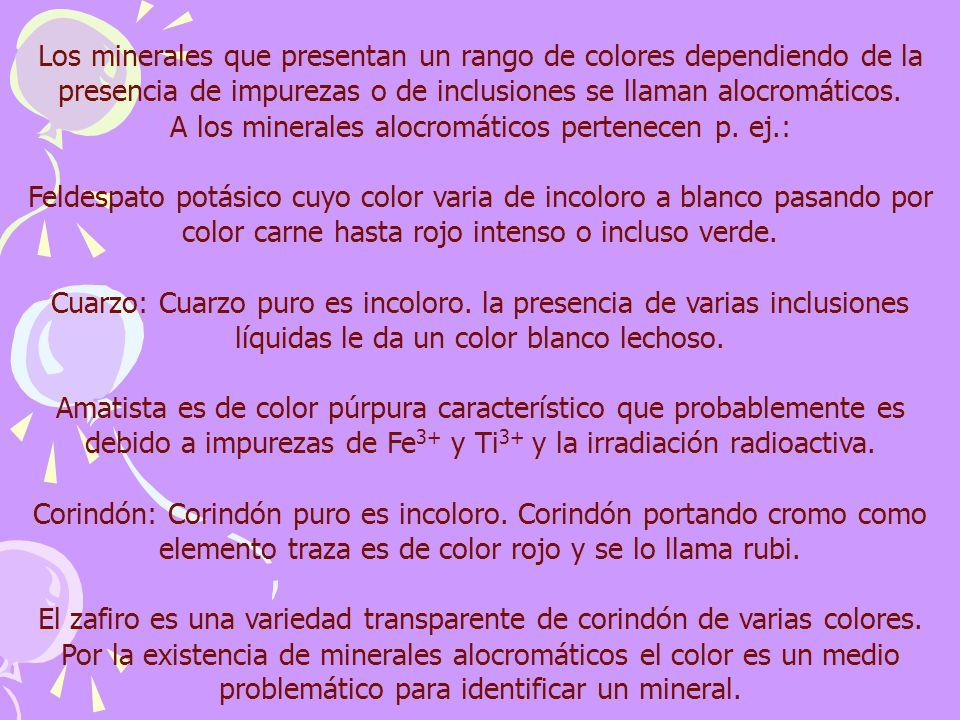 Los minerales que presentan un rango de colores dependiendo de la presencia de impurezas o de inclusiones se llaman alocromáticos. A los minerales alo